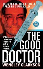 The Good Doctor: The Shocking True Story of a Prolific Serial Killer