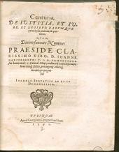 Centuria de iustitia et iure, et legibus, earumque principiis, natura, & partibus