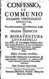 Confessio et communio examini theologico subjectae: et pro recta earundem administratione, ac usu in praxim deductae