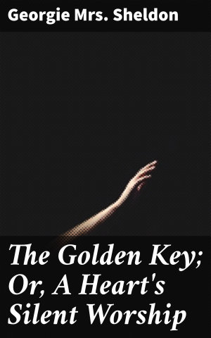 The Golden Key  Or  A Heart s Silent Worship