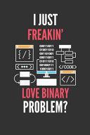 I Just Freakin  Love Binary
