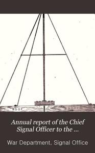 Annual report of the chief signal officer  to the secretary of war PDF