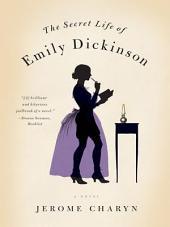The Secret Life of Emily Dickinson: A Novel
