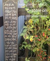 Drabble on: 100 Worte Stories