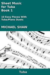 Tuba: Sheet Music for Tuba - Book 1: 10 Easy Pieces With Tuba/Piano Duets