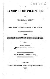 A Synopsis of Practice; or, General view of the time when the proceedings in an action should be carried on in the Courts of King's Bench and Common Pleas. Second edition, with considerable additions