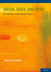 Brain, Body, and Mind: Neuroethics with a Human Face