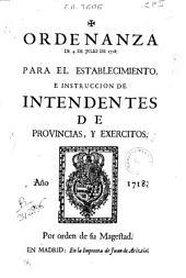 Ordenanza de 4 de julio de 1718 para el establecimiento e instrucción de intendentes de provincias y exércitos