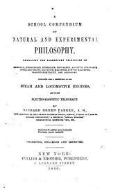 A School Compendium of Natural and Experimental Philosophy: Containing Also a Description of the Steam and Locomotive Engines, and of the Electro-magnetic Telegraph