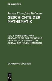 Von Fermat und Descartes bis zur Erfindung des Calculus und bis zum Ausbau der neuen Methoden PDF