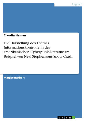 Die Darstellung des Themas Informationskontrolle in der amerikanischen Cyberpunk Literatur am Beispiel von Neal Stephensons Snow Crash PDF