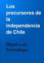 Los precursores de la independencia de Chile: Volumen 3
