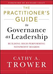 The Practitioner S Guide To Governance As Leadership Book PDF