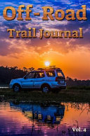 Off-Road Trail Journal Vol. 4: A 6x9 Log Book to Track Your Trails