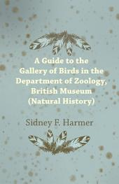 Guide to the Gallery of Birds in the Department of Zoology, British Museum (Natural History).