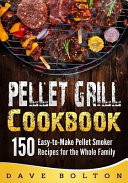 Pellet Grill Cookbook  150 Easy To Make Pellet Smoker Recipes for the Whole Family