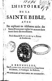 L'histoire de la sainte bible, avec des explications édifiantes tirées des Saints Pères pour regler les moeurs dans toute sorte de conditions