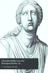 Charakterbilder aus der Kunstgeschichte, in chronologischer Folge von den ältesten Zeiten bis zur italienischen Kunstblüthe