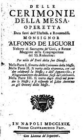 Delle cerimonie della messa operetta Data fuori dall'Illustriss. e Reuerendiss. monsignor Alfonso de Liguori ... Per vtile de'Preti della sua Diocesi ..