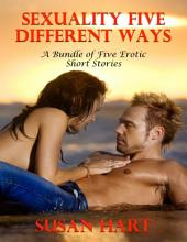 Sexuality Five Different Ways - A Bundle of Five Erotic Short Stories