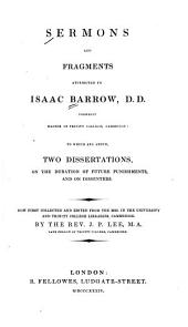 Sermons and fragments attributed to Isaac Barrow: to which are added two dissertations on the duration of future punishments and on dissenters
