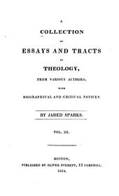 A Collection of Essays and Tracts in Theology, from Various Authors,with Biographical and Critical Notices: Volume 3