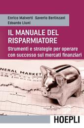 Manuale del risparmiatore: Strumenti e strategie per operare con successo sui mercati finanziari