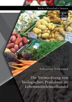 Die Vermarktung von biologischen Produkten im Lebensmitteleinzelhandel PDF
