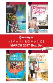 Harlequin Kimani Romance March 2017 Box Set: Seduced by the Bachelor\Mine at Midnight\Playing with Desire\Love Tango