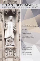 """In an Inescapable Network of Mutuality"": Martin Luther King, Jr. and the Globalization of an Ethical Ideal"