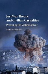 Just War Theory and Civilian Casualties: Protecting the Victims of War
