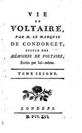 Vie de Voltaire, par M. le marquis de Condorcet; suivie des Mémoires de Voltaire, ecrits par lui-même. Tome Premier -second!: Volume2