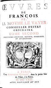 OEVVRES DE FRANÇOIS DE LA MOTHE LA VAYER, CONSEILLER D'ESTAT ORDINAIRE.: TOME SECOND, Volume2
