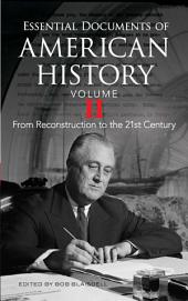 Essential Documents of American History: From Reconstruction to the Twenty-first Century, Volume 2