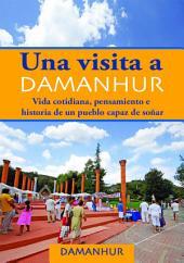 Una visita a Damanhur - español: Vida cotidiana, pensamiento e historia de un pueblo capaz de soñar