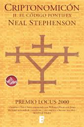 El código Pontifex (Criptonomicón 2): PREMIO LOCUS 2000(2a PARTE OBRA COMPLETA)