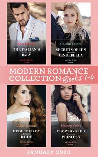 Modern Romance January 2020 Books 1 4  The Italian s Unexpected Baby  Secret Heirs of Billionaires    Secrets of His Forbidden Cinderella   Redeemed by His Stolen Bride   Crowning His Convenient Princess Book
