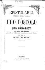 Epistolario compreso quello amoroso di Ugo Foscolo a di Quirina Mocenni-Magiotti, riprodotto dagli autografi esistenti nella R. Biblioteca nazionale centrale di Firenze