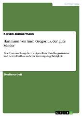 Hartmann von Aue: 'Gregorius, der gute Sünder': Eine Untersuchung der zweigeteilten Handlungsstruktur und deren Einfluss auf eine Gattungszugehörigkeit