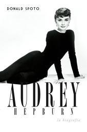Audrey Hepburn: La biografía