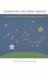 Searching for Home Abroad: Japanese Brazilians and Transnationalism