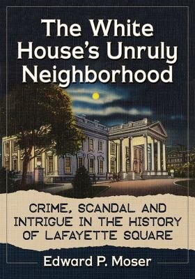 Download The White House s Unruly Neighborhood Book