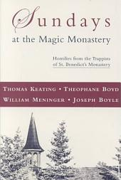 Sundays at the Magic Monastery: Homilies from the Trappists of St. Benedict's Monastery