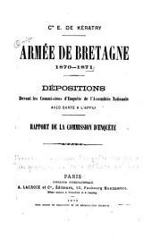 Cte E. de Kératry: Armée de Bretagne, 1870-1871. Dépositions devantles Commissions d'enquête de l'Assemblée nationale. Rapport de la Commission d'enquête
