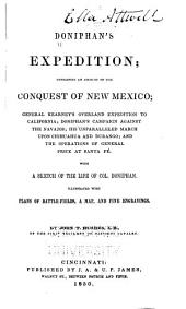 Doniphan's Expedition: Containing an Account of the Conquest of New Mexico; General Kearney's [!] Overland Expedition to California; Doniphan's Campaign Against the Navajos; His Unparalleled March Upon Chihuahua and Durango; and the Operations of General Price at Santa Fé. With a Sketch of the Life of Col. Doniphan ...