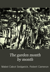 The garden month by month: describing the appearance, color, dates of bloom, height and cultivation of all desirable, hardy herbaceous perennials for the formal or wild garden with additional lists of aquatics, vines, ferns, etc