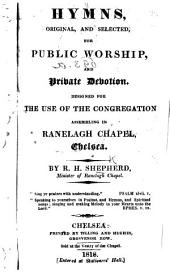 Hymns, Original and Selected, for Public Worship, and Private Devotion: Designed for the Use of the Congregation Assembling in Ranelagh Chapel, Chelsea
