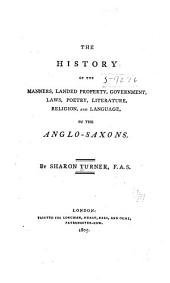 The History of the Manners, Landed Property, Government, Laws, Poetry, Literature, Religion, and Language, of the Anglo-Saxons