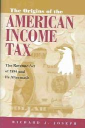 The Origins of the American Income Tax: The Revenue Act of 1894 and Its Aftermath