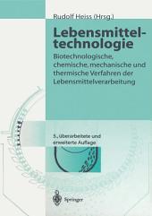 Lebensmitteltechnologie: Biotechnologische, chemische, mechanische und thermische Verfahren der Lebensmittelverarbeitung, Ausgabe 5